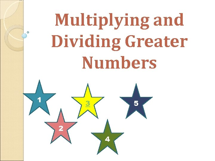 Multiplying and Dividing Greater Numbers 1 3 5 2 4