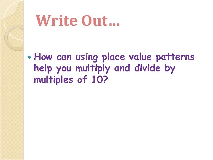 Write Out… How can using place value patterns help you multiply and divide by