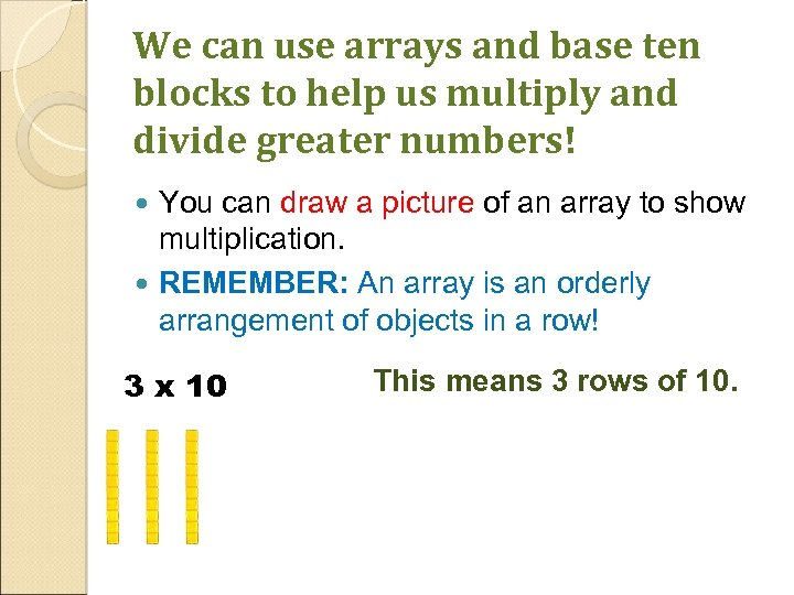 We can use arrays and base ten blocks to help us multiply and divide