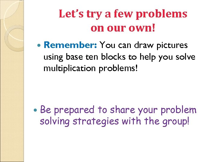 Let's try a few problems on our own! Remember: You can draw pictures using