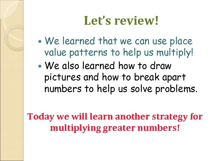 Let's review! We learned that we can use place value patterns to help us