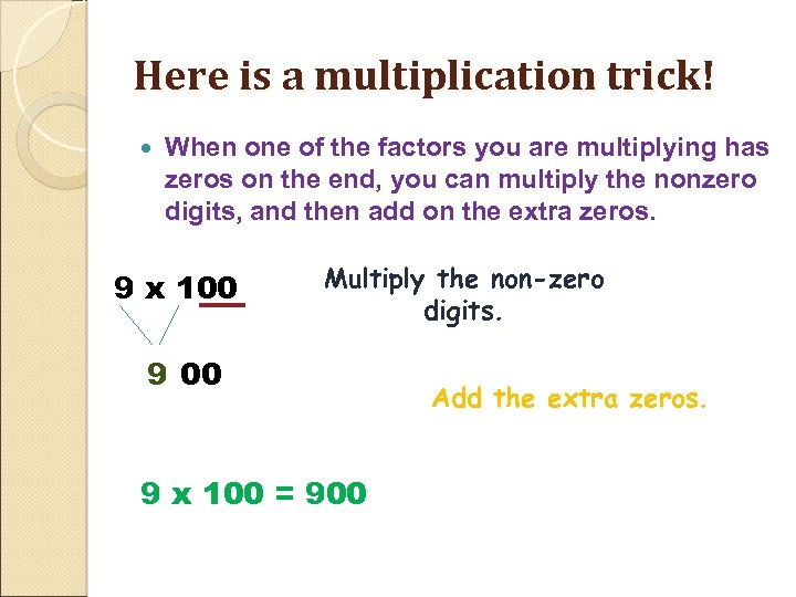 Here is a multiplication trick! When one of the factors you are multiplying has