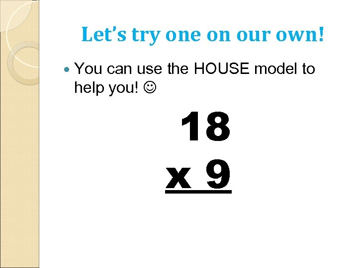 Let's try one on our own! You can use the HOUSE model to help