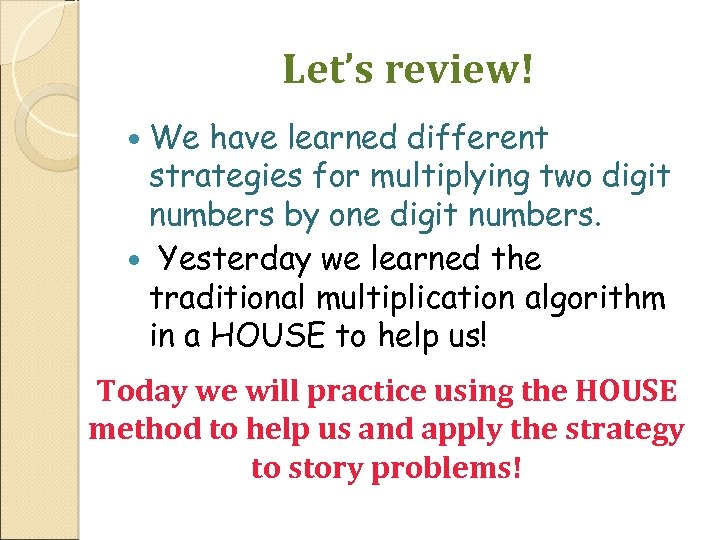 Let's review! We have learned different strategies for multiplying two digit numbers by one