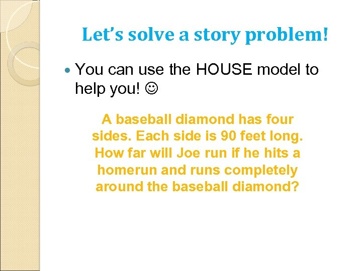 Let's solve a story problem! You can use the HOUSE model to help you!