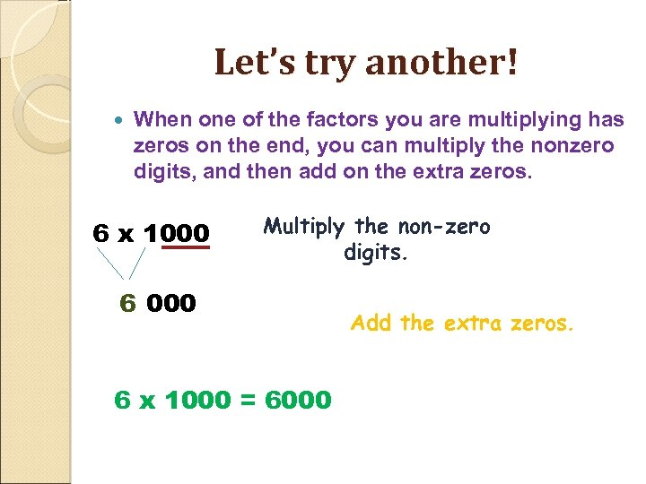 Let's try another! When one of the factors you are multiplying has zeros on