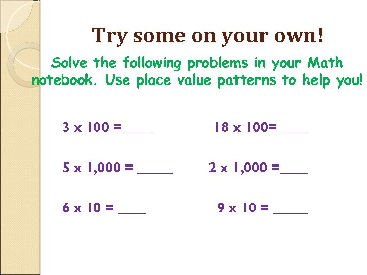 Try some on your own! Solve the following problems in your Math notebook. Use