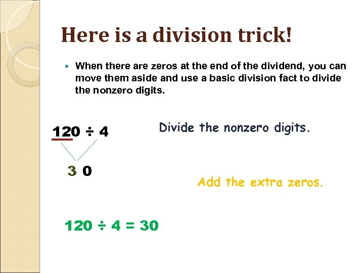 Here is a division trick! When there are zeros at the end of the
