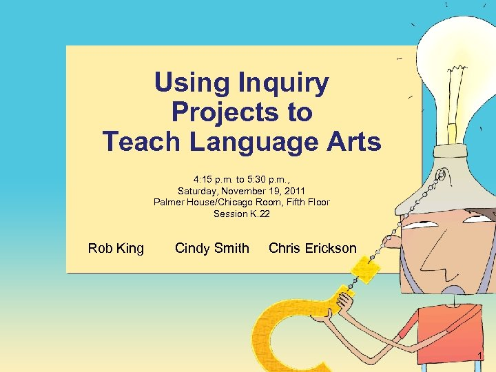 Using Inquiry Projects to Teach Language Arts 4: 15 p. m. to 5: 30