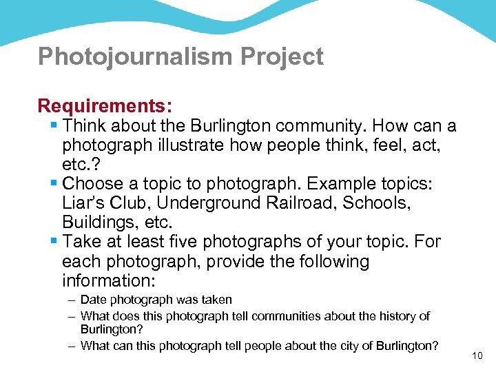 Photojournalism Project Requirements: § Think about the Burlington community. How can a photograph illustrate