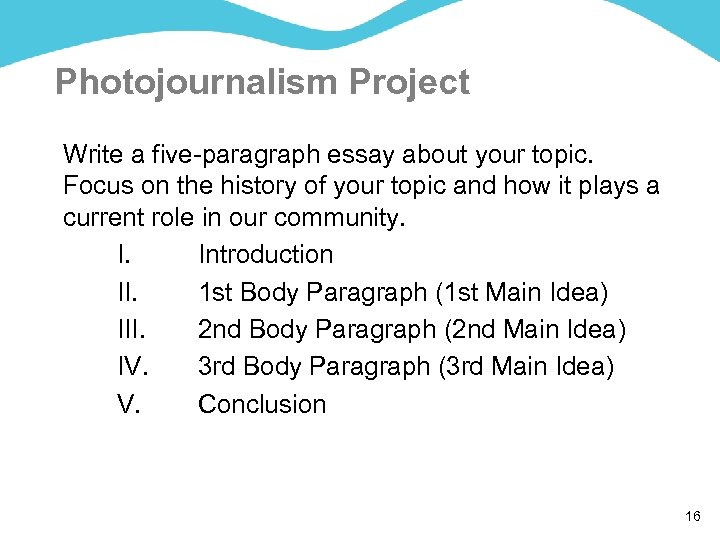 Photojournalism Project Write a five-paragraph essay about your topic. Focus on the history of