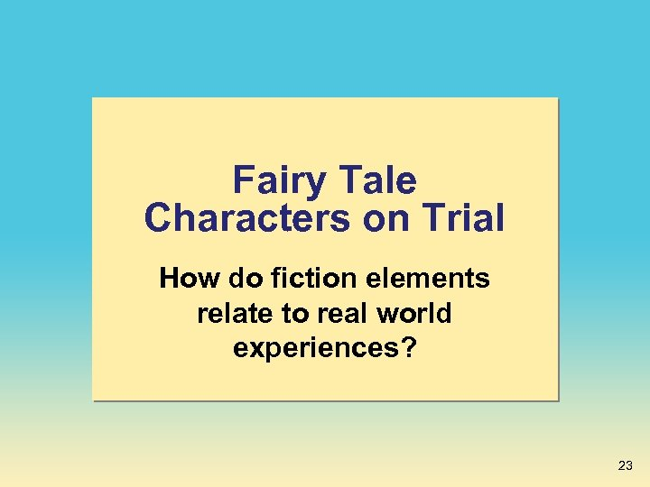 Fairy Tale Characters on Trial How do fiction elements relate to real world experiences?