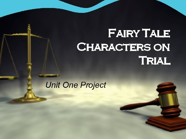 Fairy Tale Characters on Trial Unit One Project