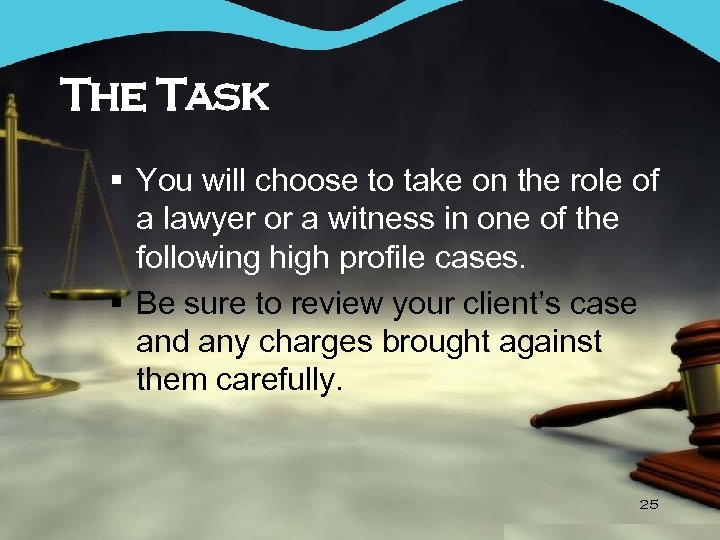 The Task § You will choose to take on the role of a lawyer