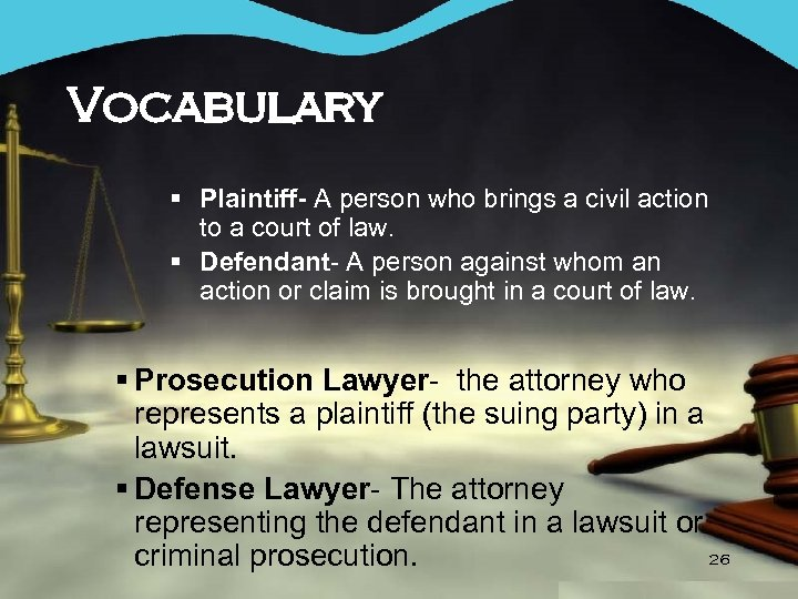 Vocabulary § Plaintiff- A person who brings a civil action to a court of