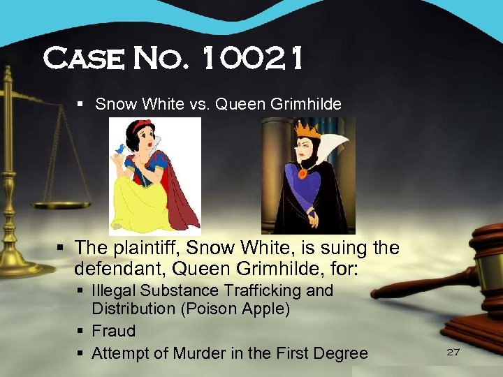 Case No. 10021 § Snow White vs. Queen Grimhilde § The plaintiff, Snow White,