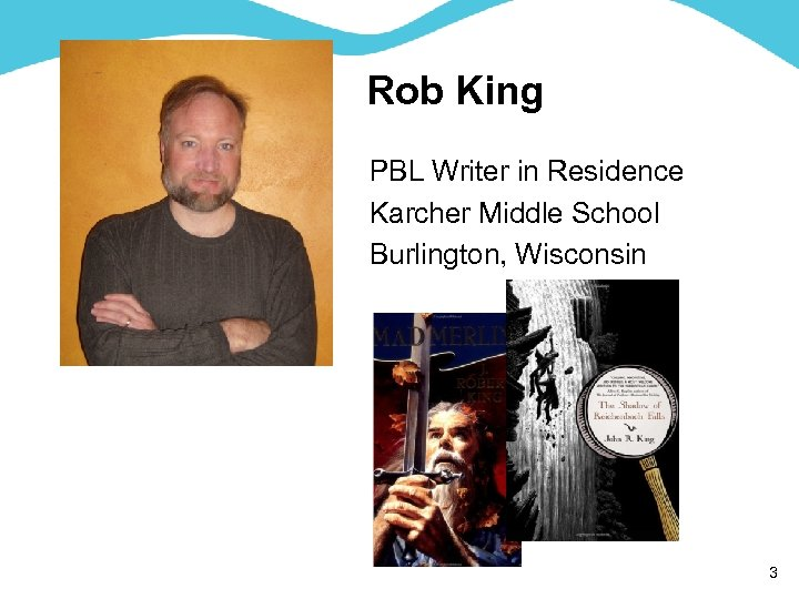 Rob King PBL Writer in Residence Karcher Middle School Burlington, Wisconsin 3