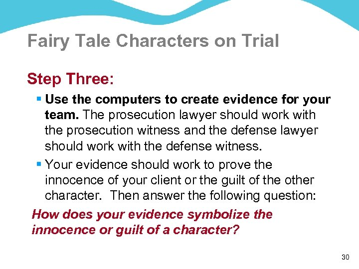 Fairy Tale Characters on Trial Step Three: § Use the computers to create evidence