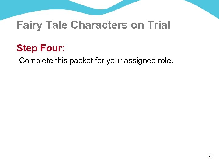 Fairy Tale Characters on Trial Step Four: Complete this packet for your assigned role.