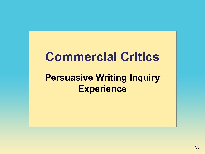 Commercial Critics Persuasive Writing Inquiry Experience 36