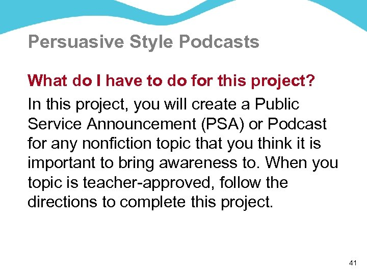 Persuasive Style Podcasts What do I have to do for this project? In this