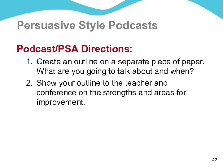 Persuasive Style Podcasts Podcast/PSA Directions: 1. Create an outline on a separate piece of