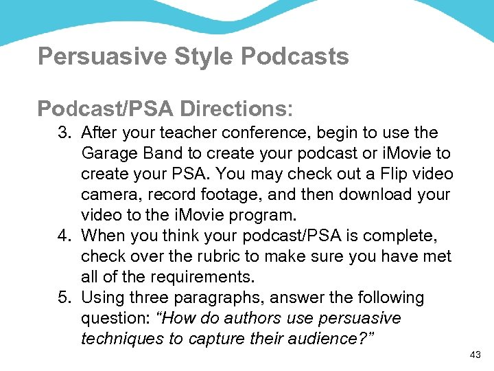 Persuasive Style Podcasts Podcast/PSA Directions: 3. After your teacher conference, begin to use the