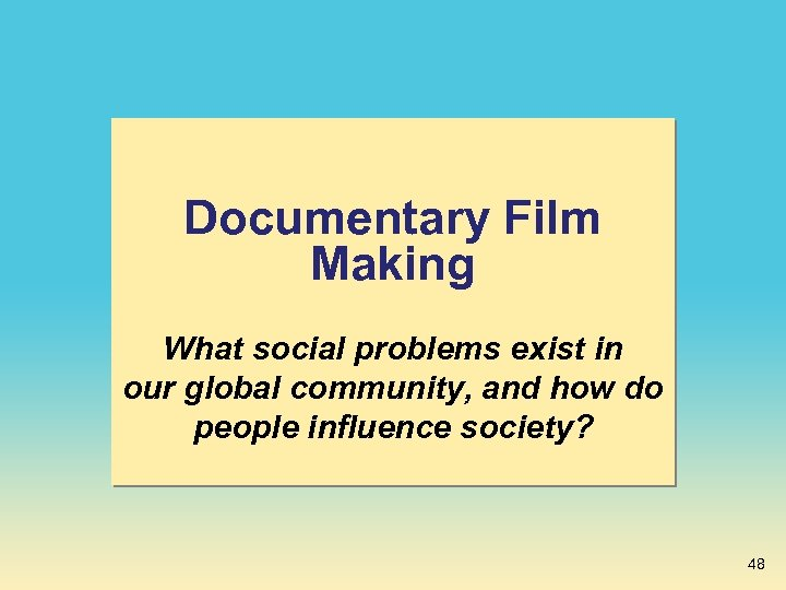 Documentary Film Making What social problems exist in our global community, and how do