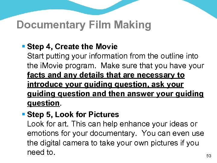 Documentary Film Making § Step 4, Create the Movie Start putting your information from
