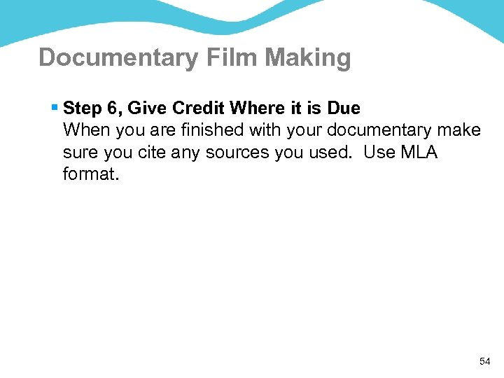 Documentary Film Making § Step 6, Give Credit Where it is Due When you