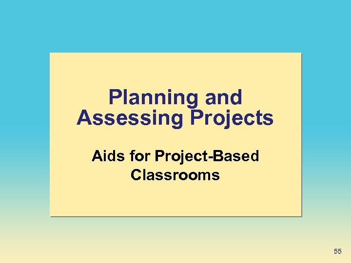 Planning and Assessing Projects Aids for Project-Based Classrooms 55
