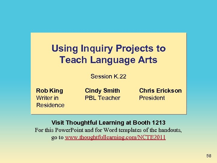 Using Inquiry Projects to Teach Language Arts Session K. 22 Rob King Writer in