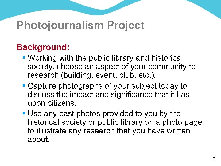 Photojournalism Project Background: § Working with the public library and historical society, choose an
