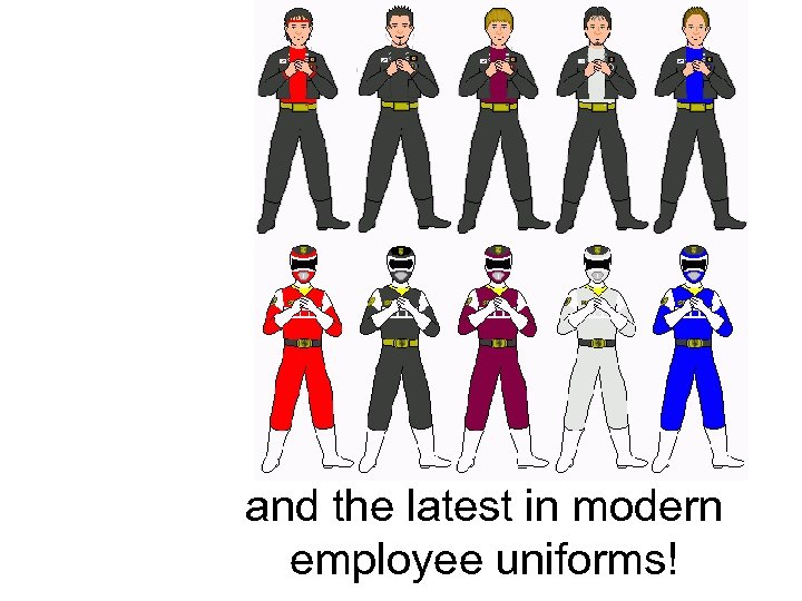and the latest in modern employee uniforms!