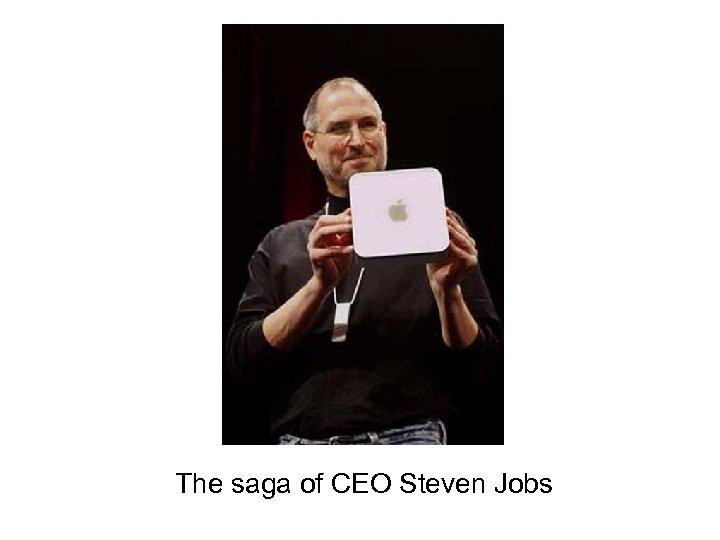 The saga of CEO Steven Jobs