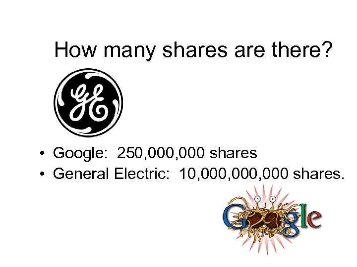 How many shares are there? • Google: 250, 000 shares • General Electric: 10,