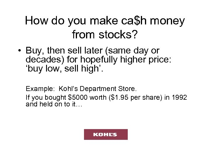 How do you make ca$h money from stocks? • Buy, then sell later (same
