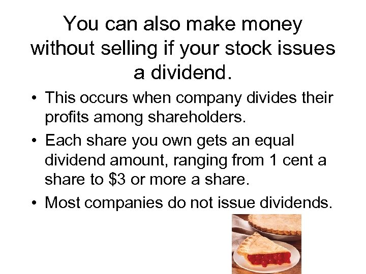 You can also make money without selling if your stock issues a dividend. •