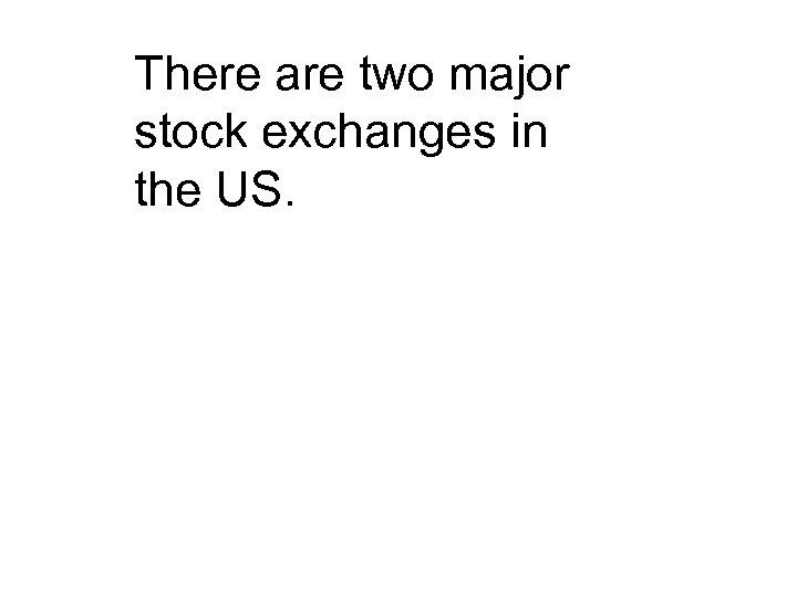 There are two major stock exchanges in the US.