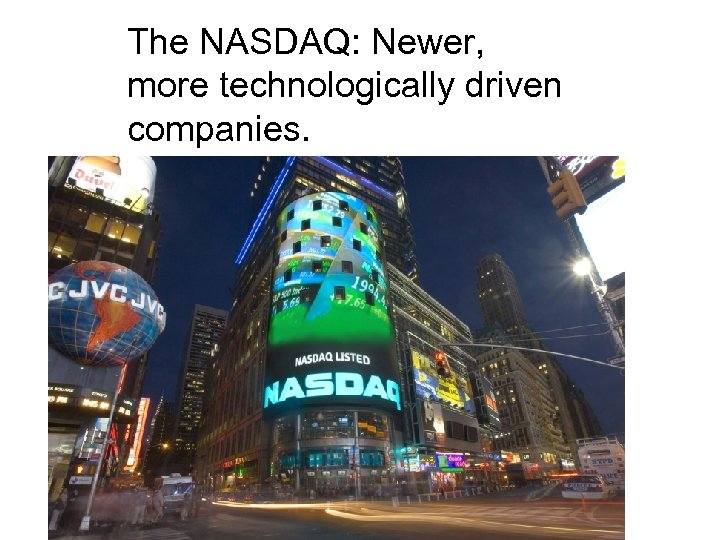 The NASDAQ: Newer, more technologically driven companies.