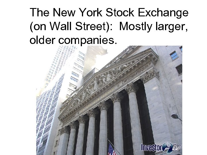 The New York Stock Exchange (on Wall Street): Mostly larger, older companies.