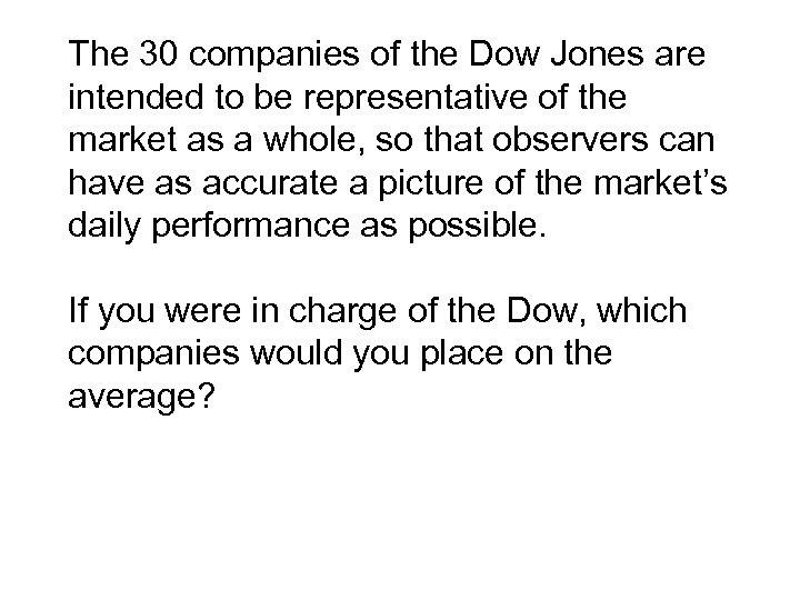 The 30 companies of the Dow Jones are intended to be representative of the