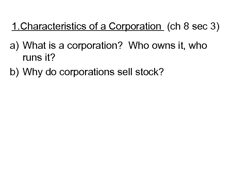 1. Characteristics of a Corporation (ch 8 sec 3) a) What is a corporation?