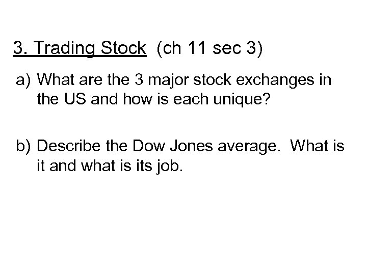 3. Trading Stock (ch 11 sec 3) a) What are the 3 major stock