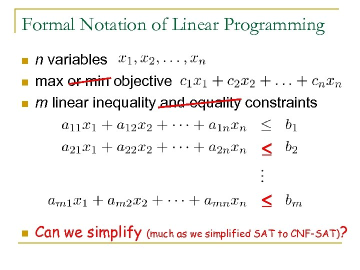 Formal Notation of Linear Programming n n variables max or min objective m linear