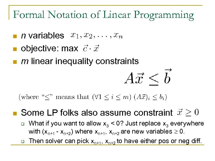 Formal Notation of Linear Programming n n variables objective: max m linear inequality constraints