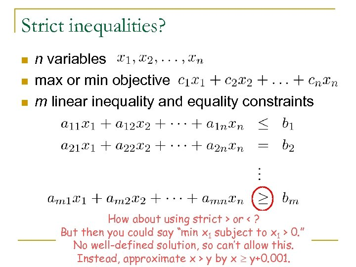 Strict inequalities? n n variables max or min objective m linear inequality and equality