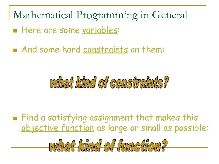 Mathematical Programming in General n Here are some variables: n And some hard constraints