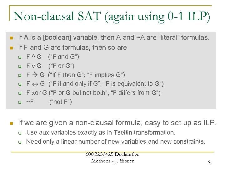 Non-clausal SAT (again using 0 -1 ILP) n n If A is a [boolean]