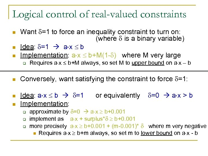 Logical control of real-valued constraints n n n Want =1 to force an inequality